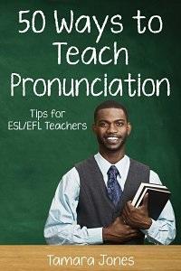 Fifty Ways to Teach Pronunciation Tips for ESL-EFL Teachers