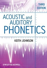 Acoustic and Auditory Phonetics - Keith Johnson