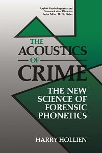 The Acoustics of Crime, The New Science of Forensic Phonetics - Harry Hollien