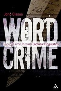 Wordcrime Solving Crime Through Forensic Linguistics - John Olsson